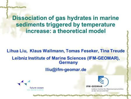 Dissociation of gas hydrates in marine sediments triggered by temperature increase: a theoretical model Lihua Liu, Klaus Wallmann, Tomas Feseker, Tina.