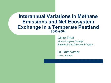 Interannual Variations in Methane Emissions and Net Ecosystem Exchange in a Temperate Peatland 2000-2004 Claire Treat Mount Holyoke College Research and.