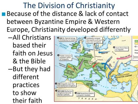 The Division of Christianity ■ Because of the distance & lack of contact between Byzantine Empire & Western Europe, Christianity developed differently.