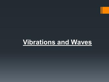 Vibrations and Waves. General definitions of vibrations and waves  Vibration: in a general sense, anything that switches back and forth, to and fro,