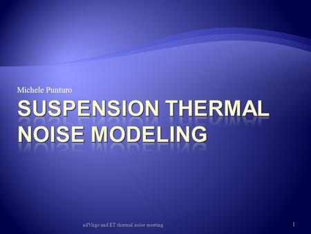 Michele Punturo adVirgo and ET thermal noise meeting 1.