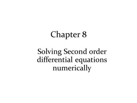 Chapter 8 Solving Second order differential equations numerically.