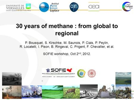 ESF workshop on methane, April 10-12, 2012 30 years of methane : from global to regional P. Bousquet, S. Kirschke, M. Saunois, P. Ciais, P. Peylin, R.