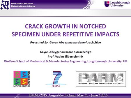 CRACK GROWTH IN NOTCHED SPECIMEN UNDER REPETITIVE IMPACTS Presented By: Gayan Abeygunawardane-Arachchige Gayan Abeygunawardane-Arachchige Prof. Vadim Silberschmidt.