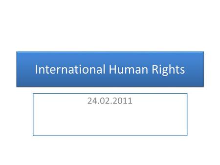 International Human Rights 24.02.2011. Human Rights and International Organizations League of Nations  petitions ILO  international labour standards.