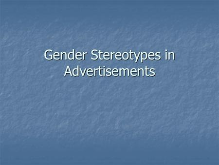 Gender Stereotypes in Advertisements. Task On your loose-leaf make a chart similar to the one shown below; for each ad choose adjectives, descriptors.