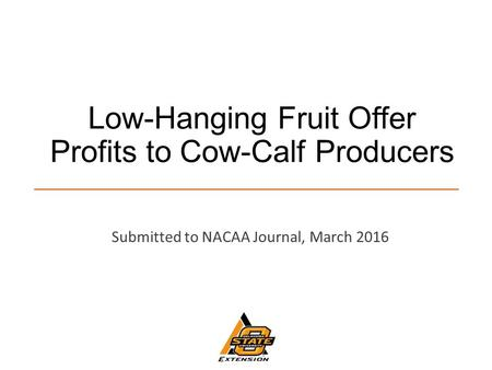 Low-Hanging Fruit Offer Profits to Cow-Calf Producers Submitted to NACAA Journal, March 2016.