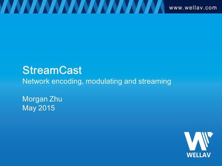 StreamCast Network encoding, modulating and streaming Morgan Zhu May 2015.