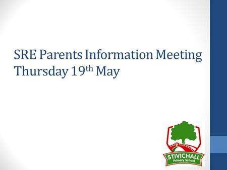 SRE Parents Information Meeting Thursday 19 th May.