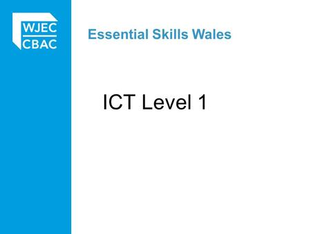 Essential Skills Wales ICT Level 1. ESW ICT L1 Portfolio outcome for at least one activity. Evidence sufficient level 1 features (1.3.1) within the final.