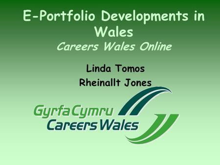 E-Portfolio Developments in Wales Careers Wales Online Linda Tomos Rheinallt Jones.