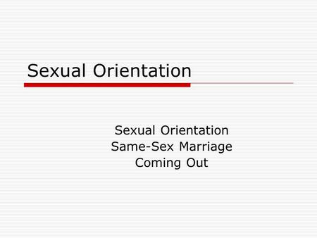 Sexual Orientation Same-Sex Marriage Coming Out. INTRODUCTION  Sexual orientation refers to the sex of the individuals to whom a person is romantically,