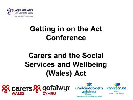 Getting in on the Act Conference Carers and the Social Services and Wellbeing (Wales) Act.