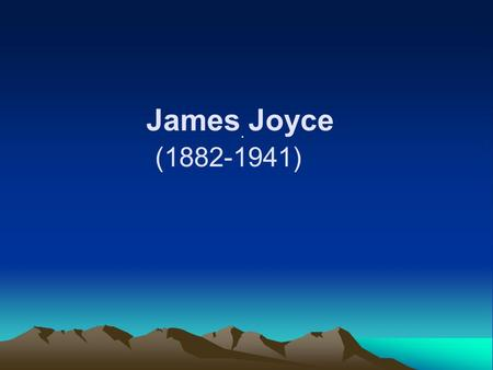 . James Joyce (1882-1941). His works An Irish writer and poet, one of the most influential writers of the 20th century. A key figure in the development.