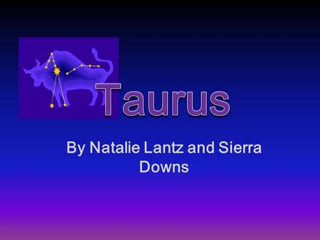 By Natalie Lantz and Sierra Downs. Mythology and History One of the 13 constellations of the Zodiac In Greek mythology, Taurus represents the white bull.