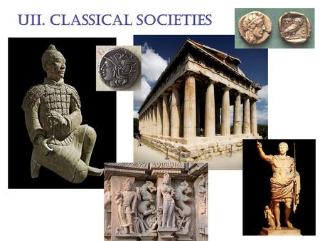 UII. Classical Societies. III. Classical Greece A. Geography and Greek Society 1. Mountain isolated Greeks from one another a. different communities developed.