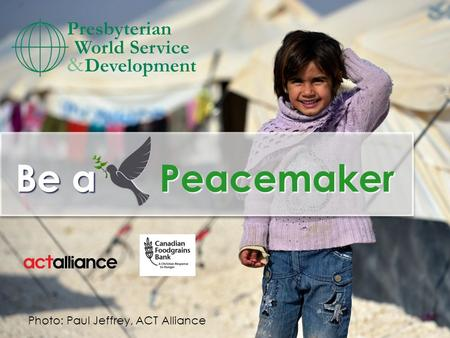 { Be a Peacemaker Photo: Paul Jeffrey, ACT Alliance.