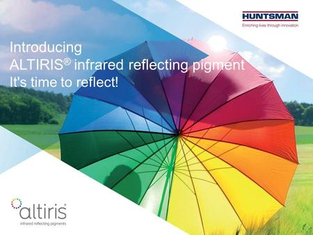 Introducing ALTIRIS ® infrared reflecting pigment It's time to reflect!