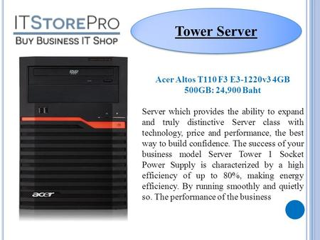 Tower Server Acer Altos T110 F3 E3-1220v3 4GB 500GB: 24,900 Baht Server which provides the ability to expand and truly distinctive Server class with technology,