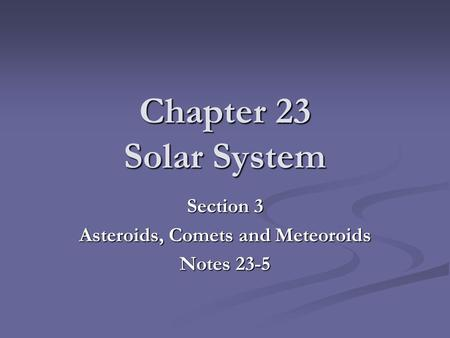 Chapter 23 Solar System Section 3 Asteroids, Comets and Meteoroids Notes 23-5.