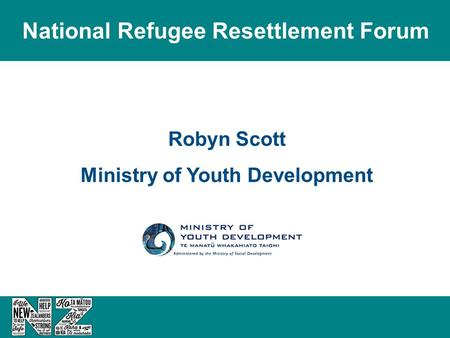 Robyn Scott Ministry of Youth Development National Refugee Resettlement Forum.
