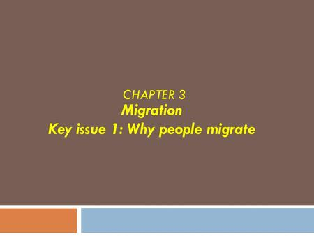 Migration Key issue 1: Why people migrate
