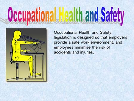 Occupational Health and Safety legislation is designed so that employers provide a safe work environment, and employees minimise the risk of accidents.