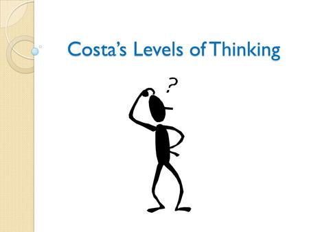 Costa's Levels of Thinking. 3 Levels of Question What is the definition of inquiry? Give an example of how inquiry is used in the AVID classroom. Hypothesize.
