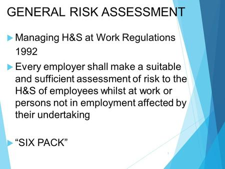 GENERAL RISK ASSESSMENT  Managing H&S at Work Regulations 1992  Every employer shall make a suitable and sufficient assessment of risk to the H&S of.