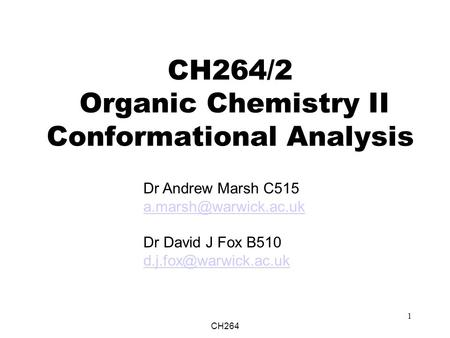 CH264 1 CH264/2 Organic Chemistry II Conformational Analysis Dr Andrew Marsh C515 Dr David J Fox B510