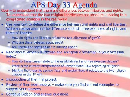 APS Day 33 Agenda Goal – to understand that there are differences between liberties and rights. To understand that the two religion liberties are not absolute.