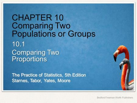 The Practice of Statistics, 5th Edition Starnes, Tabor, Yates, Moore Bedford Freeman Worth Publishers CHAPTER 10 Comparing Two Populations or Groups 10.1.