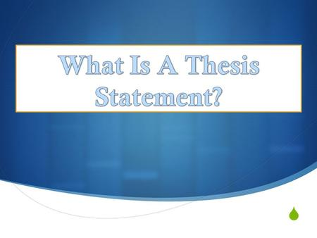 . Definition  A thesis statement is the central idea of an essay.  It is often the point you want to support in an essay. SO  The thesis statement.