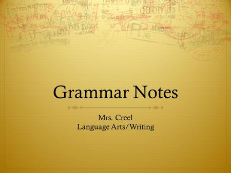 Grammar Notes Mrs. Creel Language Arts/Writing. Clauses  Independent Clauses ( Main Clauses )  Group of words that contains a subject and verb  Expresses.
