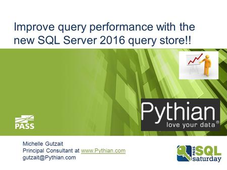 Improve query performance with the new SQL Server 2016 query store!! Michelle Gutzait Principal Consultant at
