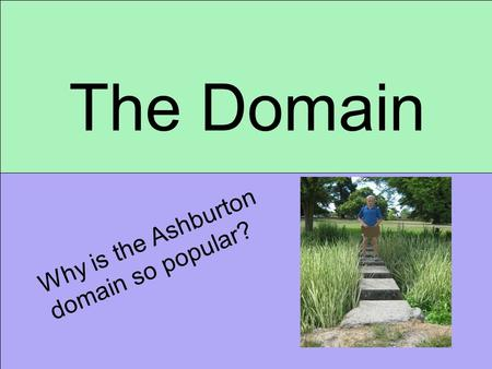 The Domain Why is the Ashburton domain so popular?