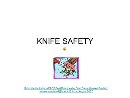 Submitted to Indiana FACS Best Practices by Chef Diana Hansen Brattain, August 2007 KNIFE SAFETY.