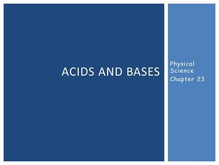 Physical Science Chapter 23 ACIDS AND BASES.  Acid: A substance that produces hydrogen ions in a water solution.  The hydrogen ion then interacts with.