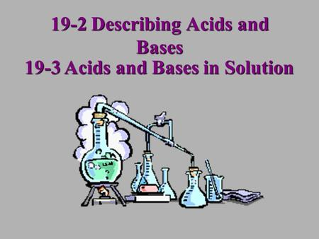 19-2 Describing Acids and Bases 19-3 Acids and Bases in Solution.