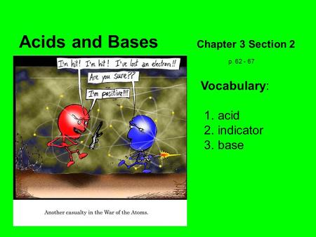 Acids and Bases Chapter 3 Section 2 p. 62 - 67 Vocabulary: 1. acid 2. indicator 3. base.