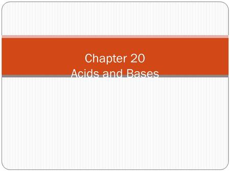 Chapter 20 Acids and Bases. Section 20.1 Describing Acids and Bases OBJECTIVES: Name an acid or base, when given the formula.