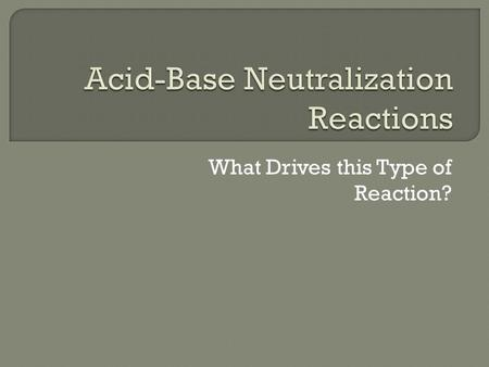 What Drives this Type of Reaction?.  Acid-base neutralization reactions are a special type of double replacement Remember that in a DR reaction, cations.