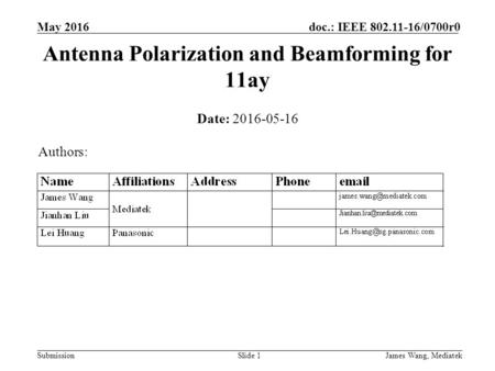 James Wang, Mediatek Submission doc.: IEEE 802.11-16/0700r0 May 2016 Antenna Polarization and Beamforming for 11ay Date: 2016-05-16 Slide 1 Authors: