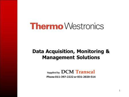 1 Data Acquisition, Monitoring & Management Solutions Supplied by DCM Transcal Phone 011-397-2222 or 031-2020-514.