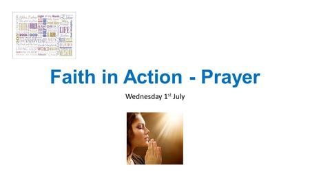 Faith in Action - Prayer Wednesday 1 st July. What does the Bible say about Prayer? As Christians, prayer seems pivotal to our lives, but often it's really.