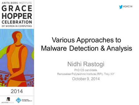 2014 Various Approaches to Malware Detection & Analysis Nidhi Rastogi PhD CS candidate, Rensselaer Polytechnic Institute (RPI), Troy, NY October 9, 2014.