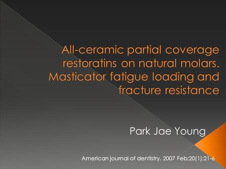 American journal of dentistry. 2007 Feb;20(1):21-6 Park Jae Young.