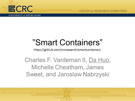 """Smart Containers"" Charles F. Vardeman II, Da Huo, Michelle Cheatham, James Sweet, and Jaroslaw Nabrzyski https://github.com/crcresearch/smartcontainers."