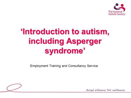 'Introduction to autism, including Asperger syndrome' Employment Training and Consultancy Service.