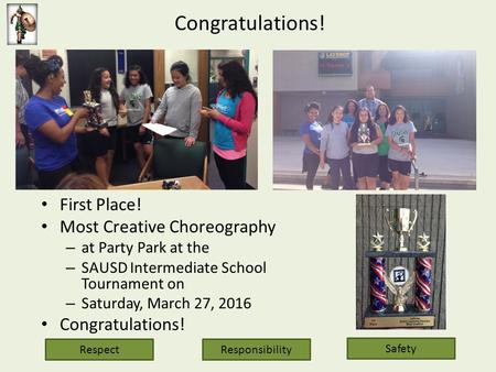 Congratulations! First Place! Most Creative Choreography – at Party Park at the – SAUSD Intermediate School Tournament on – Saturday, March 27, 2016 Congratulations!